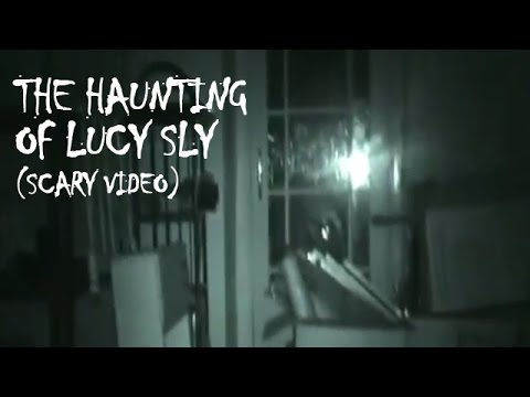 SCARY VIDEOS The haunting of Lucy Sly: Ghost caught on tape | Scary videos of ghost caught on camera