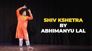 Kathak by Abhimanyu Lal : Shiv Kshetra
