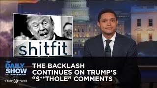 "Video The Backlash Continues on Trump's ""S**thole"" Comments: The Daily Show MP3, 3GP, MP4, WEBM, AVI, FLV Januari 2018"