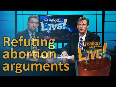 Refuting abortion arguments (Creation Magazine LIVE! 5-24)