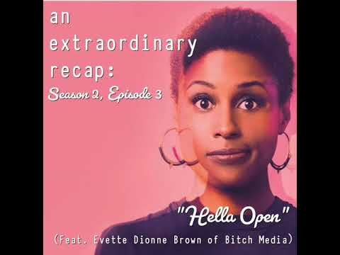 "An Extraordinary Recap: Insecure – ""Hella Open"" (Feat. Evette Dionne Brown of Bitch Media)"