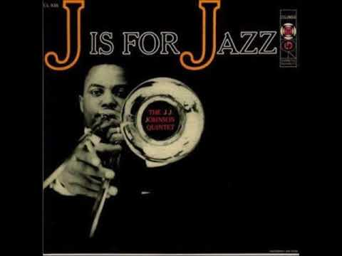 J. J. Johnson Quartet  – J Is for Jazz (Full Album)
