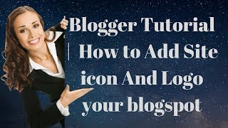 Blogger Tutorial   How to Add Site icon And Logo your blogspot