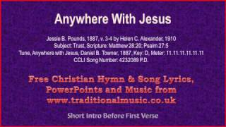 Anywhere With Jesus - Song Lyrics with Orchestral backing music. LYRICS: Anywhere with Jesus Jessie B. Pounds, 1887 v.