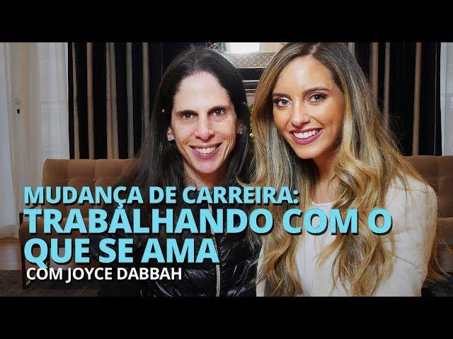MUDANÇA DE CARREIRA: COMO TRABALHAR COM O QUE SE AMA? | JOYCE DABBAH - Lelê Saddi
