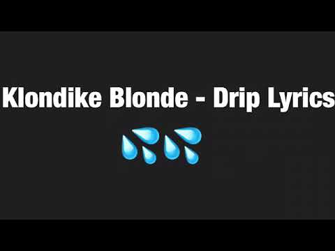 KLONDIKE BLONDE - DRIP LYRICS!