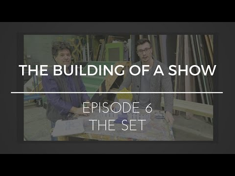 The Building of a Show : Episode 6 - The Set