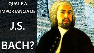 Qual é a importância de Johann Sebastian Bach?