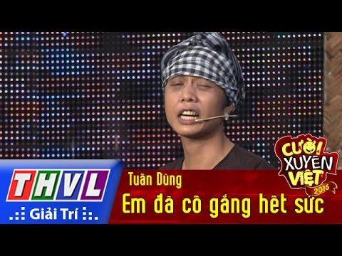 Cười xuyên Việt 2016 Tập 10: Em đã cố gắng hết sức - Tuấn Dũng