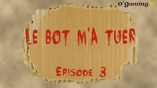 Le Bot m'a tuer du 03/12/2014 - Episode 3 avec Noki
