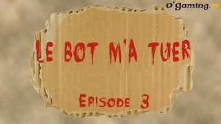 Le Bot m'a tuer du 03/12/2014 - Episode 3 avec Noki