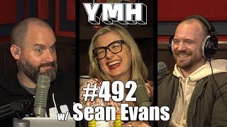 Your Mom's House Podcast - Ep. 492 w/ Sean Evans