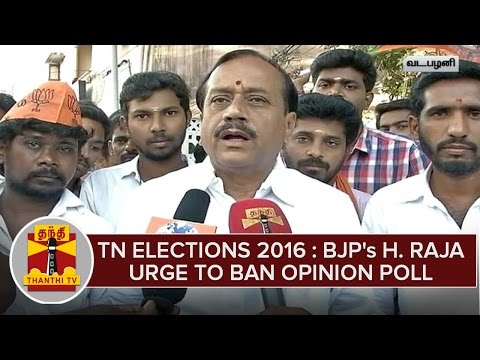 TN-Elections-2016--H-Raja-Urge-To-Ban-Election-Opinion-Polls--Thanthi-TV