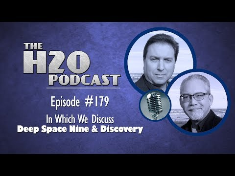 The H2O Podcast #179: In Which We Discuss DEEP SPACE NINE and DISCOVERY