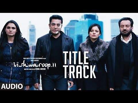 VISHWAROOP II TITLE SONG | Kamal Haasan, Rahul Bo