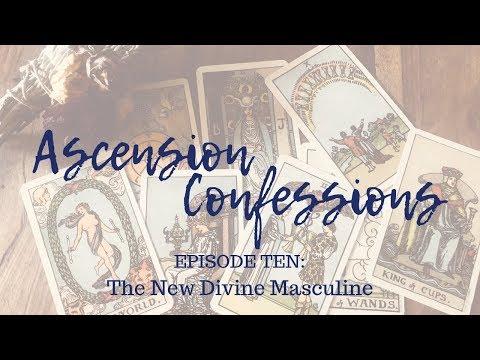 Ascension Confessions: Episode 10 - The New Divine Masculine