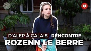 D'Alep à Calais : rencontre avec Rozenn Le Berre