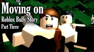 Moving On | ROBLOX BULLY STORY PART 3