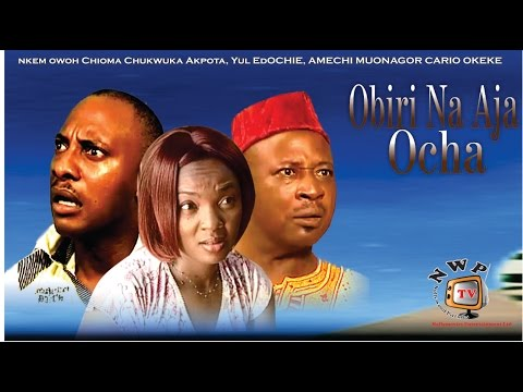 Obiri Na Aja Ocha    -Nigerian Nollywood Movie
