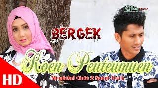 Video BERGEK - KOEN PEUTEUMUEN.  Meudabel cinta 2 sound track  HD Video Quality 2017 MP3, 3GP, MP4, WEBM, AVI, FLV Oktober 2018