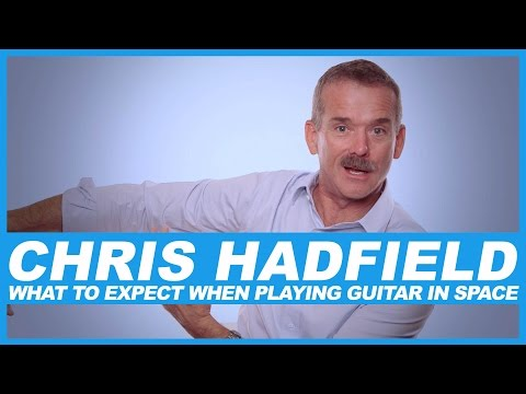Chris Hadfield on what to expect when playing guitar in