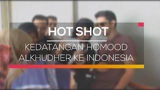 Video Kedatangan Homood Alkhudher Ke Indonesia - Hot Shot 04/03/16 MP3, 3GP, MP4, WEBM, AVI, FLV September 2018