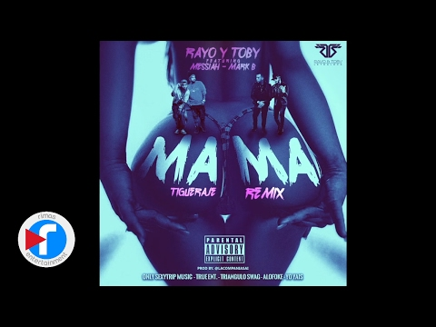 Letra Mama Remix (Tigueraje Remix) Rayo y Toby Ft Messiah y Mark B