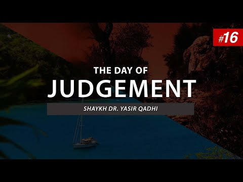 The Day of Judgement | Episode 16: The Separation of Mankind Before Heaven/Hell | Shaykh Yasir Qadhi
