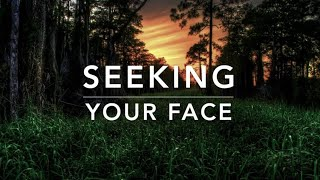 Seeking Your Face - Deep Prayer Music | Meditation Music | Soaking Worship Music | Alone With HIM