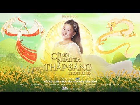 CÙNG NHAU TA THẮP SÁNG (LIGHT IT UP) | OFFICIAL MUSIC VIDEO | BÍCH NGỌC - Thời lượng: 5:47.