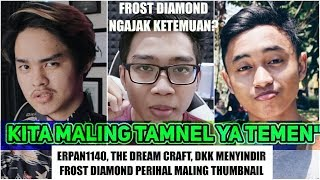 Video Erpan1140 dkk Menyindir Frost Diamond Perihal Maling Thumbnail, Frost Diamond Ngajak Ketemuan MP3, 3GP, MP4, WEBM, AVI, FLV September 2018