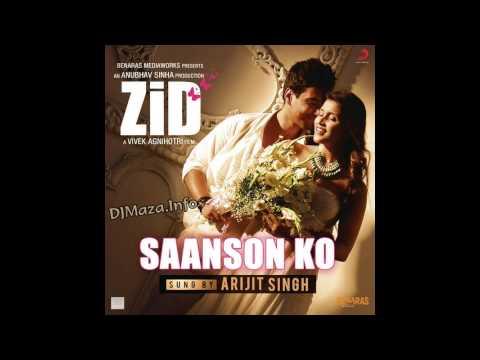 Saanson Ko - Zid , FULL AUDIO , Arijit Singh.