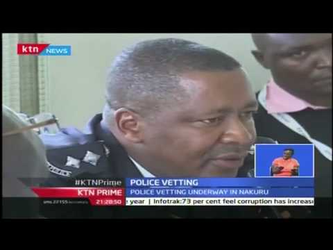 Vetting of police officers in Nakuru was ongoing withofficers unable to explain their wealth