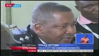 Vetting Of Police Officers In Nakuru Is Ongoing With Majority Officers Unable To Explain Their