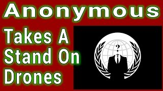 Drone Stories: Anonymous Takes A Stand On Drones