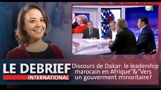 Le Debrief : Discours de Dakar: le leadership marocain en Afrique & Vers un gouverment minoritaire?