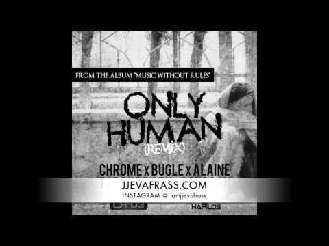 Zj Chrome Ft Bugle, Alaine, Popcaan & Tarrus Riley – Only Human (Remix) | February 2013