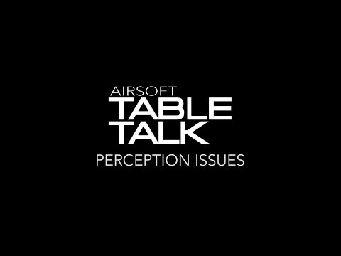 Airsoft Table Talk | Cast 4 Episode 7 : Perception Issues