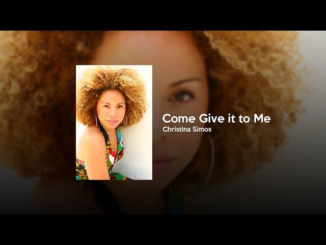 Christina Simos - Come Give it to Me
