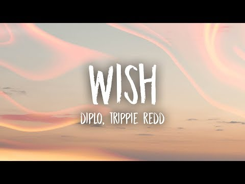 Diplo - Wish (Lyrics) feat. Trippie Redd