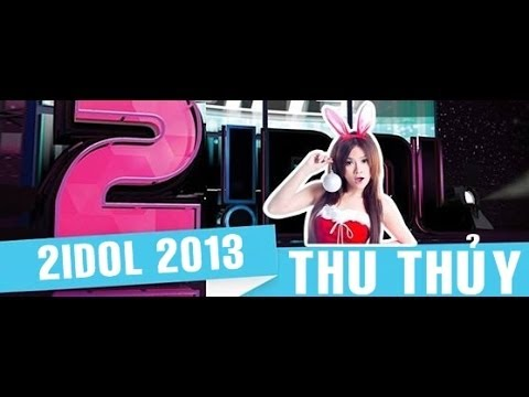 2Idol 2013 - Ca sĩ Thu Thủy Full