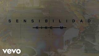 KIKE M presenta «Sensibilidad»