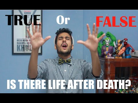 True or False: Is there life after death?