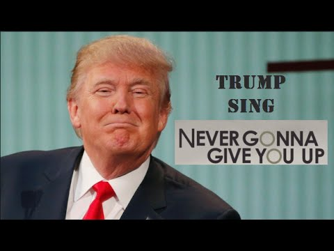 "Donald Trump Singing  Never Gonna Give You Up ""TrumpRolling"""