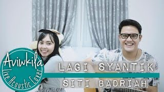 Video Siti Badriah - Lagi Syantik (Live Acoustic Loop Cover by Aviwkila) MP3, 3GP, MP4, WEBM, AVI, FLV Juni 2018