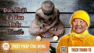 Đức Phật Là Vua Thầy Thuốc - Thầy Thích Thanh Từ