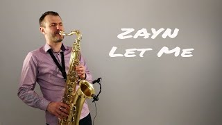 Video ZAYN - Let Me [Saxophone Cover] by JK Sax (Juozas Kuraitis) MP3, 3GP, MP4, WEBM, AVI, FLV Mei 2018