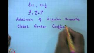 Mod-08 Lec-33 Addition Of Angular Momentum: Clebsch Gordon Coefficient