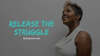 Release the Struggle: 5 Tips To Help You