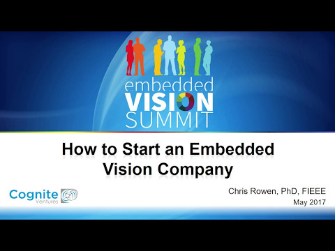 Cognite Ventures' Chris Rowen Outlines How To Start an Embedded Vision Company (Preview)